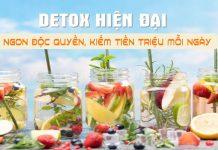 Detox hiện đại, ngon độc quyền, kiếm tiền triệu mỗi ngày