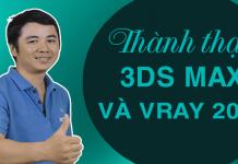Khóa học thành thạo 3DS MAX và Vray 2017