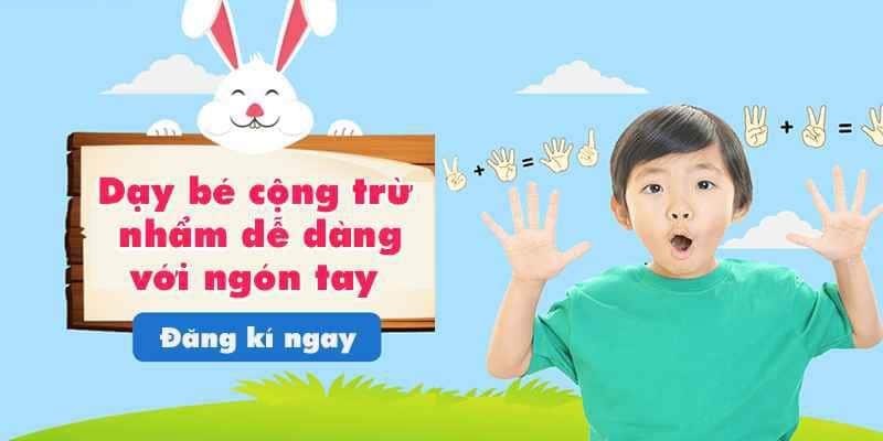 Khóa học dạy bé cộng trừ nhẩm dễ dàng với ngón tay