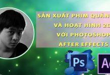 Khóa học sản xuất phim quảng cáo và hoạt hình 2D với Photoshop và After effects